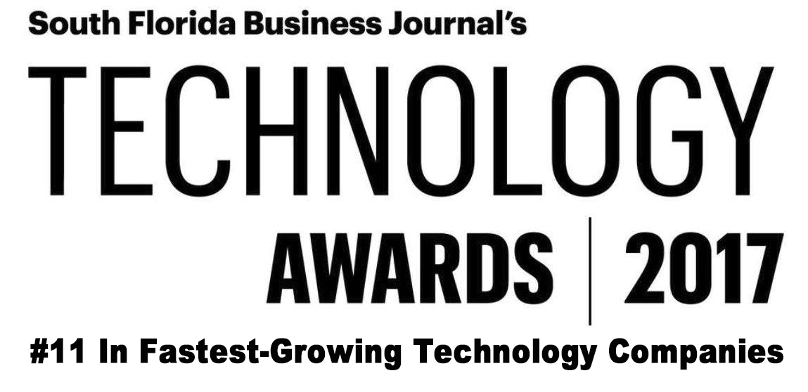 South Florida Business Journal's Technology Award - 2017 number 11 in fastest growing technology companies.