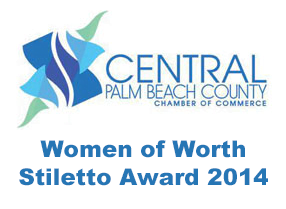 Women of Worth Stiletto Award 2014 by the Central Palm Beach County Chamber of Commerce.